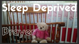 Sleep Deprived Prayer