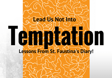 Lead Us Not into TEMPTATION; Lessons from St. Faustina