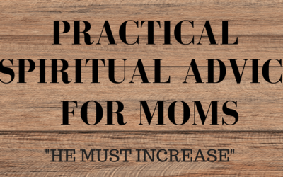 Practical Spiritual Advice for Moms: He Must Increase