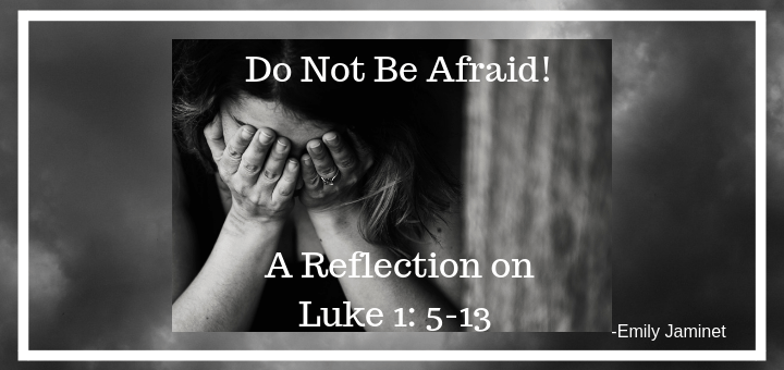 Do Not Be Afraid: A Reflection on Luke 1: 5-13