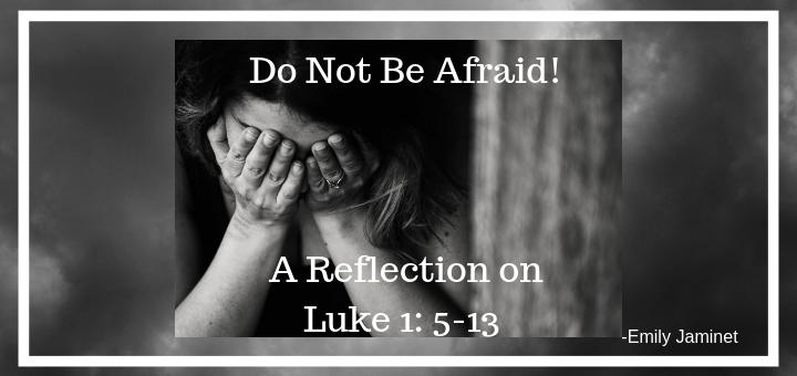 Do Not Be Afraid: A Reflection on Luke 1: 5-13