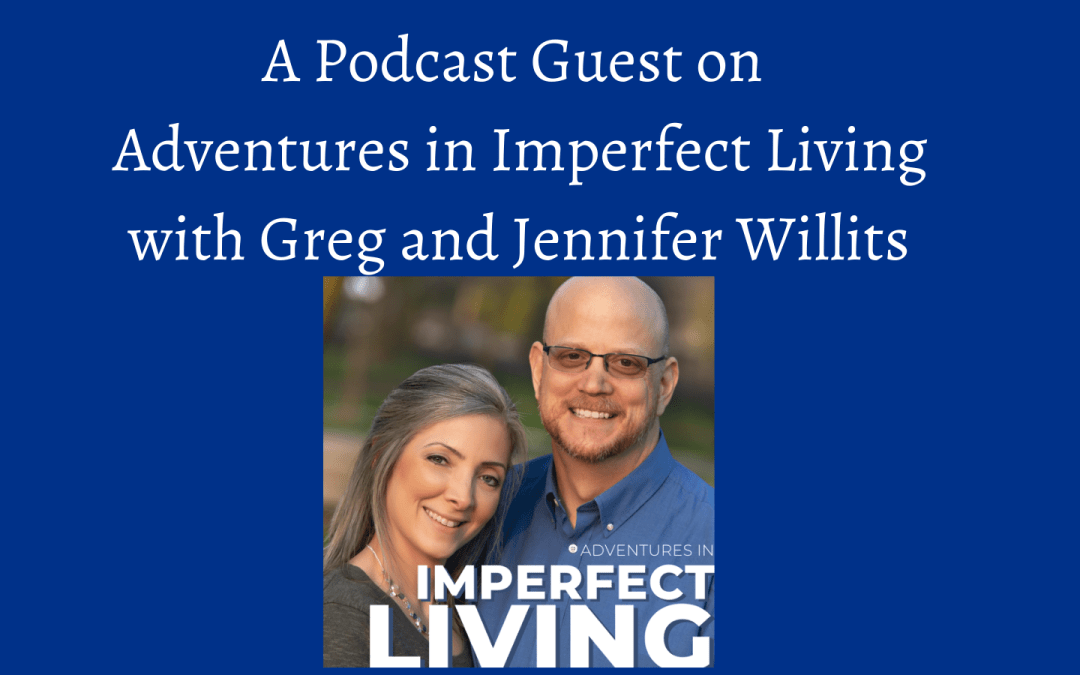 Guest on Adventures in Imperfect Living