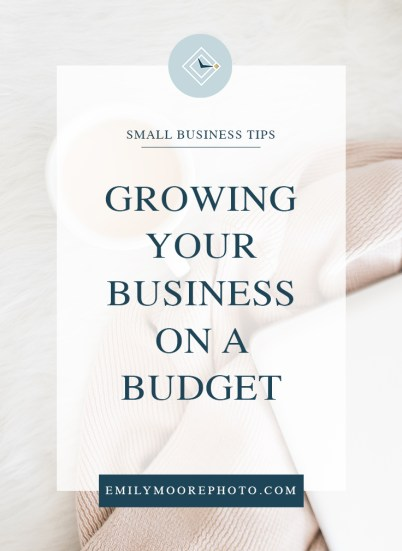 Growing Your Business on a Budget | Emily Moore | Private Photo Editor | Starting a new business? Don't break the bank on your new venture into small business ownership. It's absolutely possible to grow your business while on a budget and I'm giving you a few resources that will help you along the way.