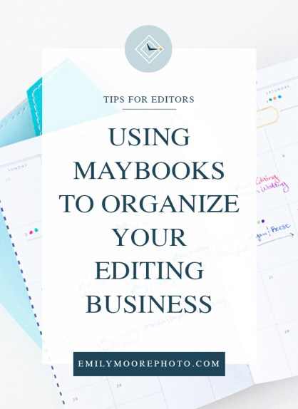 Using Maybooks to Organize Your Editing Business | Emily Moore | Private Photo Editor | When you edit for multiple photographers, you have to find creative ways to make sure you're keeping everything organized. It can be very hard to keep track of when each wedding is due if you're receiving multiple weddings from each client throughout the year. When you don't have a good system in place, it is very hard to predict how busy each month will be, which can result in overwhelm and loss of revenue. Find out my secret for scheduling my workdays, organizing catalogs, and getting everything delivered on time!