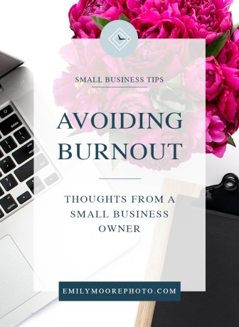 Avoiding Burnout | Emily Moore | Boutique Photo Editing | Private Photo Editor