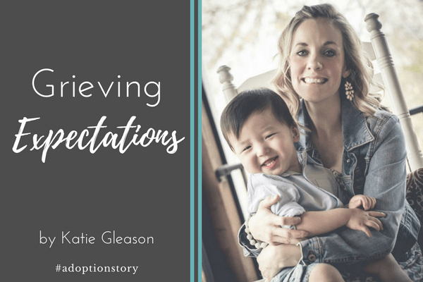 Grieving Expectations by Katie Gleason | #adoptionstory