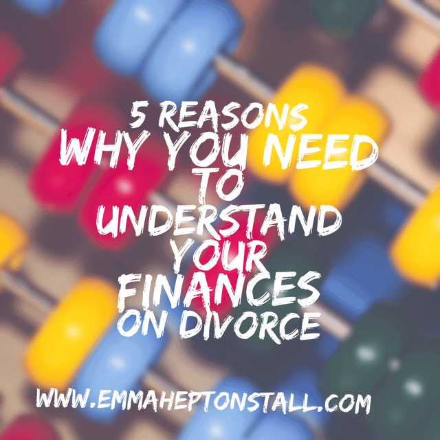 5 Reasons why you need to understand your finances on divorce