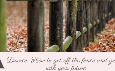 Divorce: How to get off the fence and get on with your future