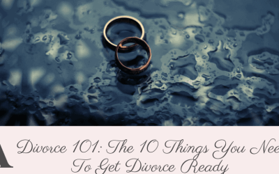 Divorce 101: The 10 Things You Need To Get Divorce Ready