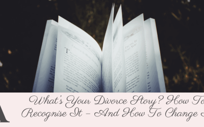 What's Your Divorce Story? How To Recognise It – And How To Change It