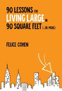Cover of 90 lessons for living Large in 90 square feet or less by Felice Cohen. (Think Tiny House)