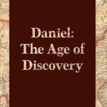 Daniel: The Age of discovery