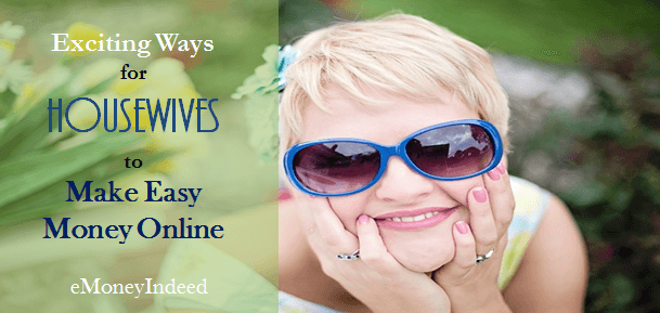 Exciting Ways for Housewives to Make Easy Money Online
