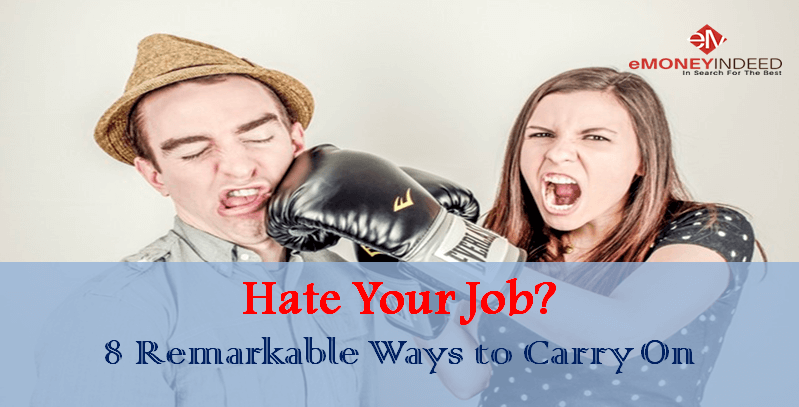 Hate Your Job? 8 Remarkable Ways to Carry On
