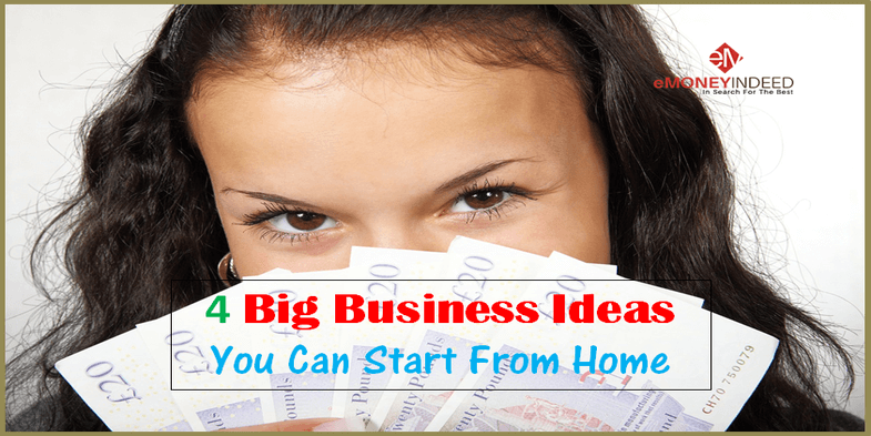 4 Big Business Ideas You Can Start From Home