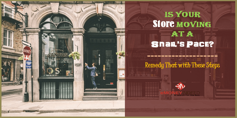 Is Your Store Moving at a Snail's Pace Remedy That with These Steps