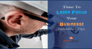 Time To Laser Focus Your Business! Important Tips