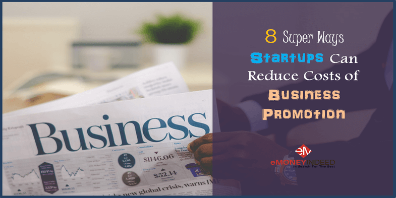 8 Super Ways Startups Can Reduce Costs of Business Promotion