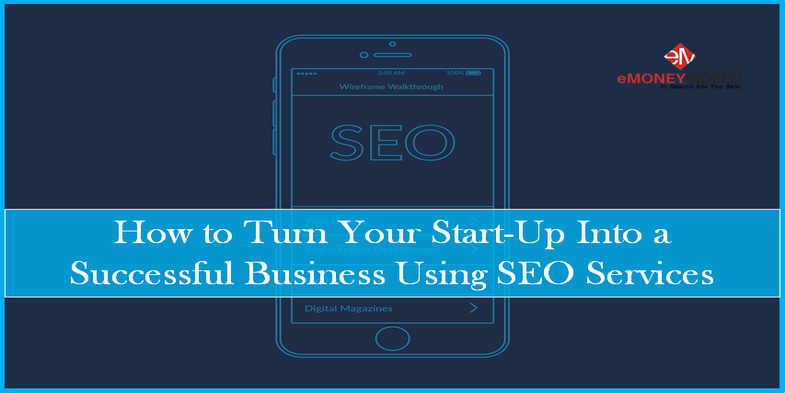 How to Turn Your Start-Up Into a Successful Business Using SEO Services