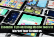 Essential Tips on Using Mobile Tools to Market Your Business