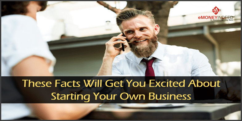 Facts That Will Get You Excited About Starting Your Own Business