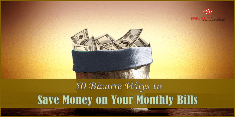 50 Bizarre Ways to Save Money on Your Monthly Bills