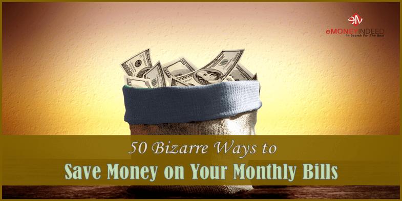 50 Bizarre Ways to Save Money on Your Monthly Bills