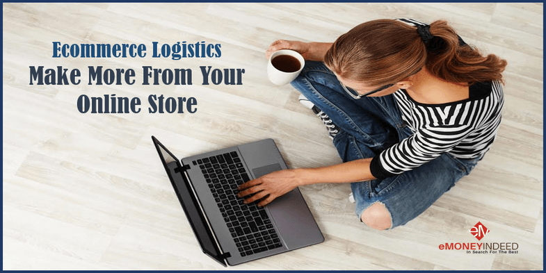 Ecommerce Logistics Make More From Your Online Store