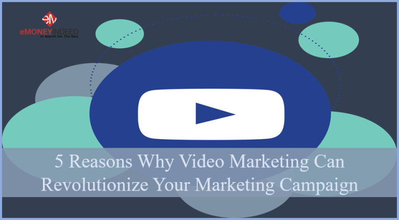 5 Reasons Why Video Marketing Can Revolutionize Your Marketing Campaign