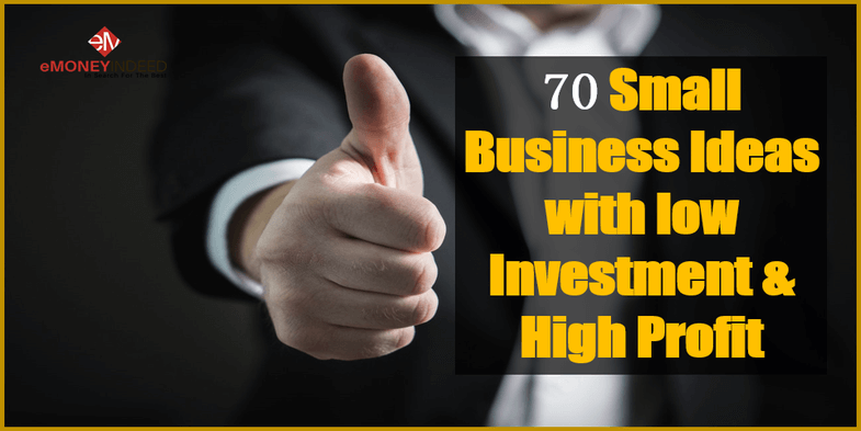 70 Small Business Ideas with low Investment & High Profit