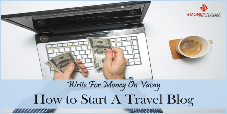 Write For Money On Vacay How to Start A Travel Blog