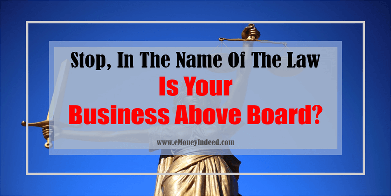 Stop, In The Name Of The Law Is Your Business Above Board