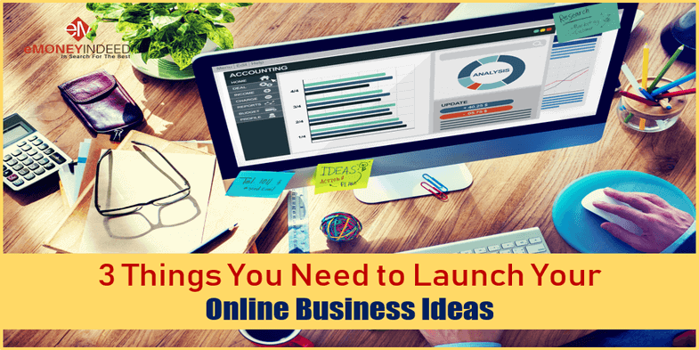 3 Things You Need to Launch Your Online Business Ideas