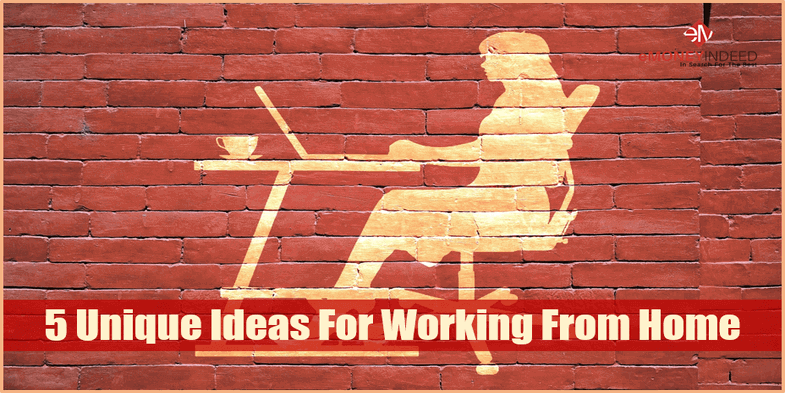 5 Unique Ideas For Working From Home