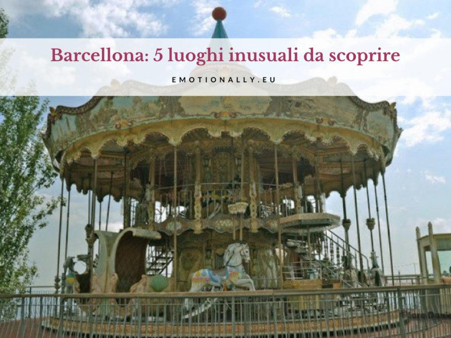 Barcellona: 5 luoghi inusuali da scoprire e amare