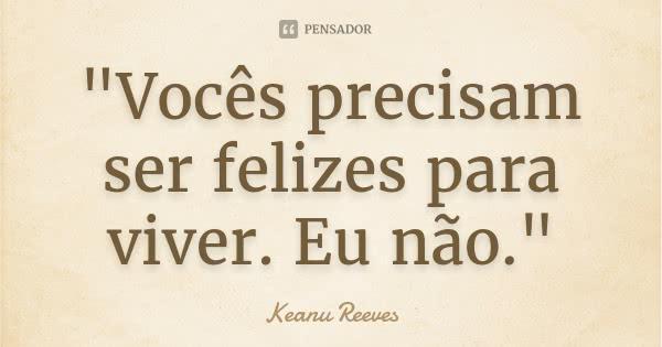 keanu_reeves_quot_voces_precisam_ser_felizes_para_viver_ly8ondz