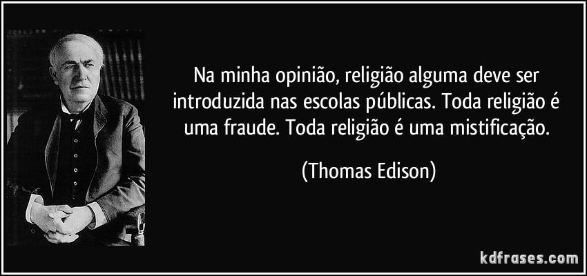 frase-na-minha-opiniao-religiao-alguma-deve-ser-introduzida-nas-escolas-publicas-toda-religiao-e-thomas-edison-117479