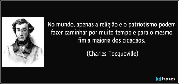 frase-no-mundo-apenas-a-religiao-e-o-patriotismo-podem-fazer-caminhar-por-muito-tempo-e-para-o-mesmo-charles-tocqueville-156194