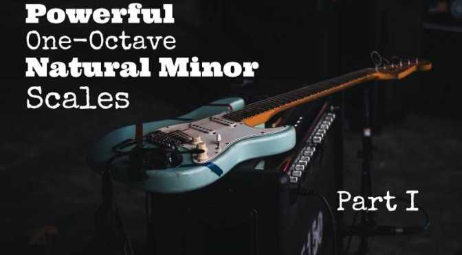 Powerful One-Octave Natural Minor Scales – Part I