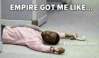 Empire Got Me Like Memes Lawd