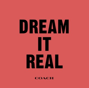Dream It Real by Coach