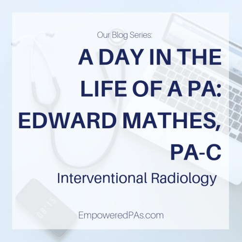 A Day in the Life of an Interventional Radiology PA: Edward