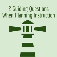 Guiding Questions when planning instruction