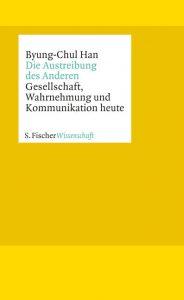 Byhung-Chul Han: Die Austreibung des Anderen © S. Fischer Verlag