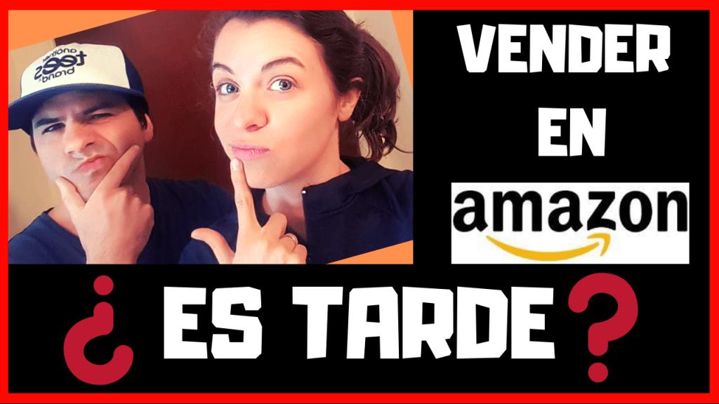 Es tarde para vender en Amazon