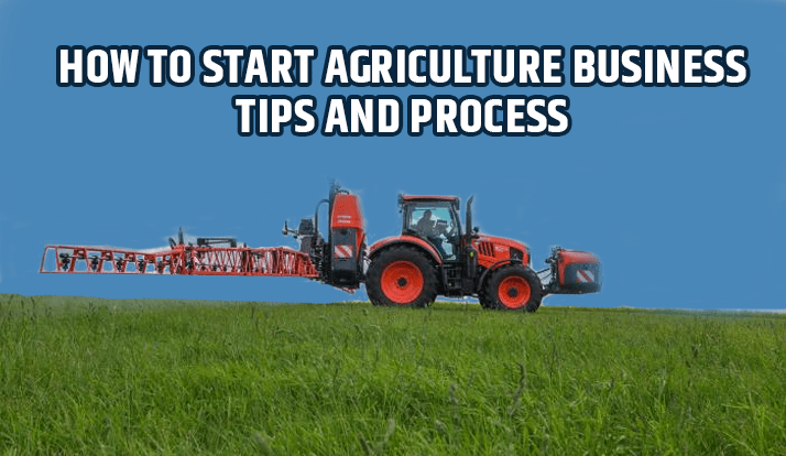 How to Start Agriculture Business - Tips and Process