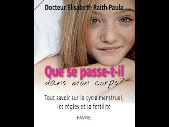 Que se passe-t-il dans mon corps ? par le Dr Elisabeth Raith-Paula