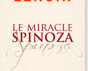 frederic lenoir le miracle spinoza barbara reibel en 1 mot