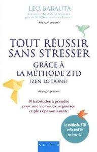 Leo Babauta Tout réussir sans stresser grâce à la méthode ZTD (zen to done)