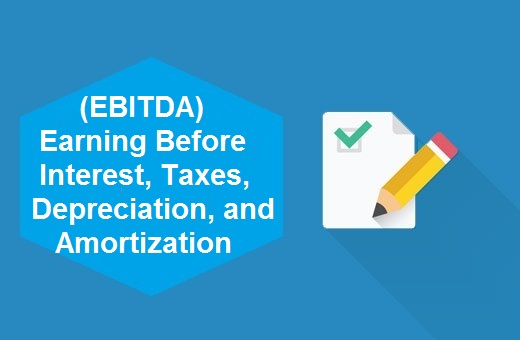Definition of (EBITDA) Earning Before Interest, Taxes, Depreciation, and Amortization